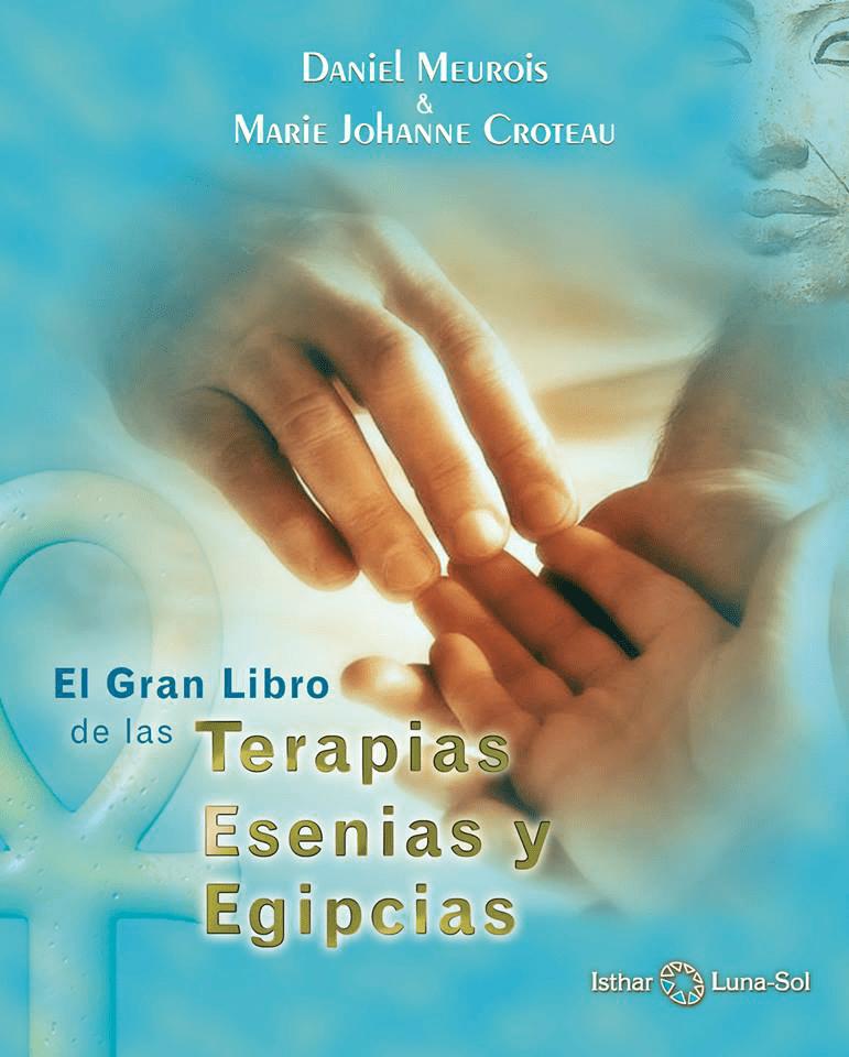 El Grand Libro de las Terapias Esenias y Egipcias Daniel Meurois Marie-Johanne Croteau
